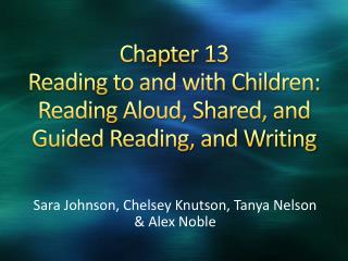 Chapter 13 Reading to and with Children: Reading Aloud, Shared, and Guided Reading, and Writing