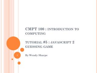 CMPT 100 : introduction to computing tutorial #5 :  javascript 2 guessing game