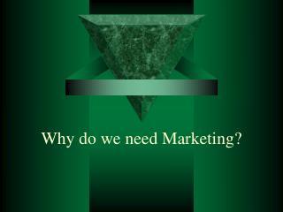 Why do we need Marketing?