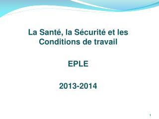 La Santé, la Sécurité et les  Conditions de travail EPLE 2013-2014