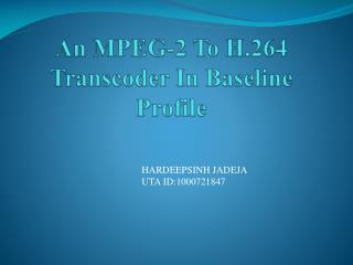 An MPEG-2 To H.264  Transcoder  In Baseline Profile