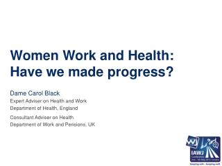 Women Work and Health:  Have we made progress?