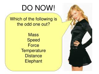 Which of the following is the odd one out? Mass Speed Force Temperature Distance Elephant