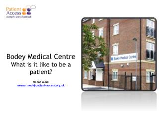 Bodey Medical Centre What is it like to be a patient?