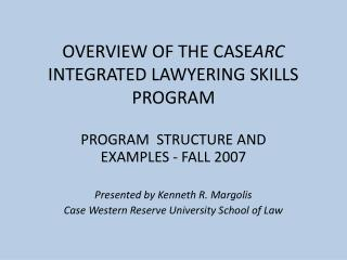 OVERVIEW OF THE CASE ARC  INTEGRATED LAWYERING SKILLS PROGRAM