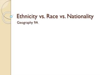 Ethnicity vs. Race vs. Nationality