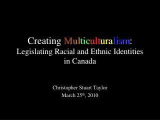 Creating  Mul tic ult ura lism :  Legislating Racial and Ethnic Identities in Canada