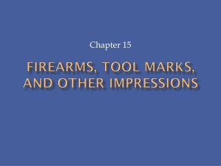 FIREARMS, TOOL MARKS, AND OTHER IMPRESSIONS