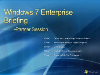 Windows 7 Enterprise Briefing -Partner Session
