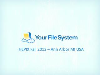 HEPIX Fall 2013 – Ann Arbor MI USA