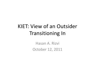 KIET: View of an Outsider Transitioning In