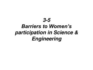 3-5 Barriers to Women's participation in Science & Engineering