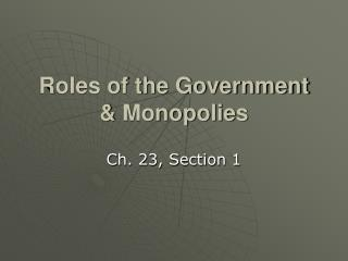 Roles of the Government & Monopolies