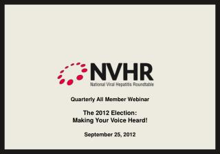 Quarterly All Member Webinar The  2012 Election:  Making  Your Voice  Heard! September 25, 2012