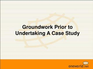 Groundwork Prior to Undertaking A Case Study