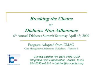 Breaking the Chains  of  Diabetes Non-Adherence 6th Annual Diabetes Summit Saturday April 4th, 2009  Program Adopted fro