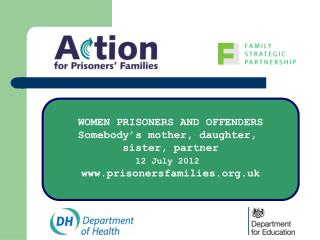 WOMEN PRISONERS AND OFFENDERS Somebody's mother, daughter,  sister, partner