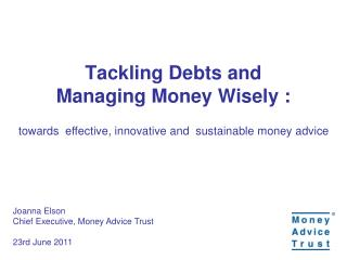 Tackling Debts and  Managing Money Wisely :