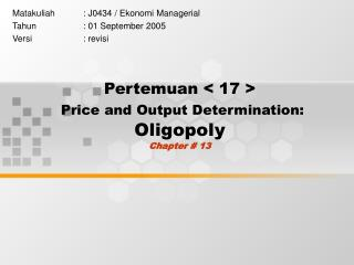 Pertemuan < 17 > Price and Output Determination:  Oligopoly  Chapter # 13