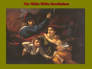 The 1820s-1830s: Revolutions