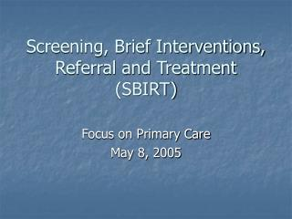 Screening, Brief Interventions, Referral and Treatment SBIRT