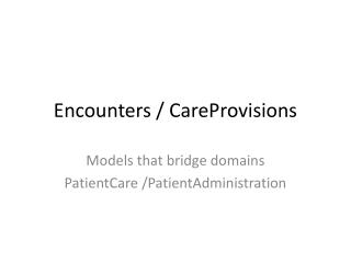 Encounters /  CareProvisions