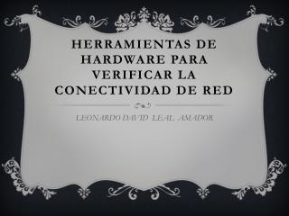 HERRAMIENTAS DE HARDWARE PARA VERIFICAR LA CONECTIVIDAD DE RED