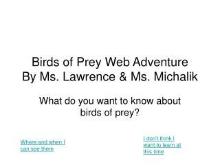 Birds of Prey Web Adventure By Ms. Lawrence & Ms. Michalik