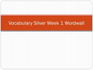 Vocabulary Silver  Week 1  Wordwall