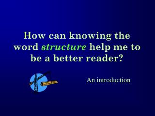 How can knowing the word  structure  help me to be a better reader?
