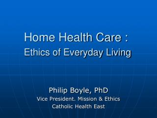 Home Health Care : Ethics of Everyday Living
