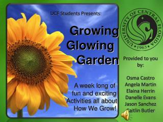 UCF Students Presents:       Growing       Glowing         Garden A week long of