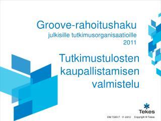 Groove-rahoitushaku  julkisille tutkimusorganisaatioille 2011