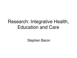 Research: Integrative Health, Education and Care