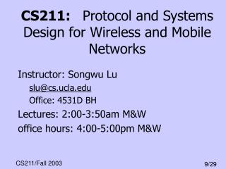 CS211:   Protocol and Systems Design for Wireless and Mobile Networks