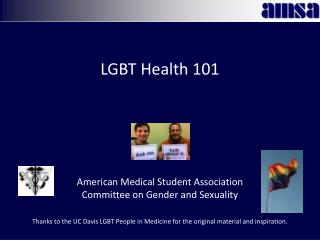 American Medical Student Association Committee on Gender and Sexuality  Thanks to the UC Davis LGBT People in Medicine f