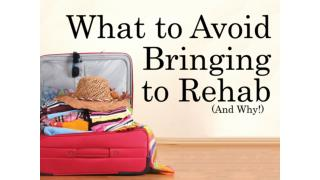 What to Avoid Bringing to Rehab and Why