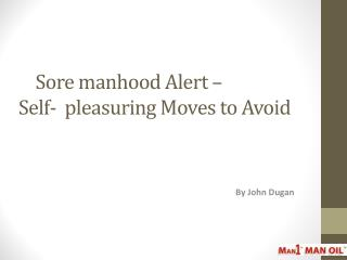 Sore manhood Alert - Self-pleasuring Moves to Avoid