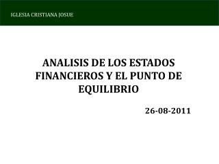 ANALISIS DE LOS ESTADOS FINANCIEROS Y EL PUNTO DE EQUILIBRIO 26-08-2011