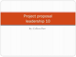 Project proposal  leadership 10