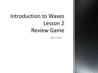 Introduction to Waves  Lesson 2  Review Game