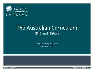 The Australian Curriculum  HSIE and  History West Wyalong RSL Club  16 th  July 2012