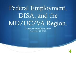Federal Employment, DISA, and the MD/DC/VA Region.