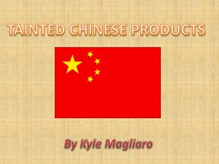 TAINTED CHINESE PRODUCTS