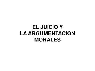 EL JUICIO Y LAARGUMENTACION MORALES