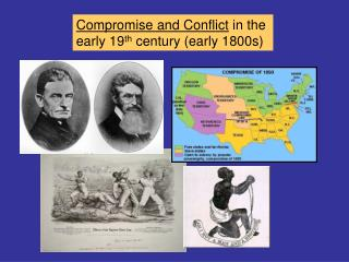 Compromise and Conflict in the  early 19th century early 1800s
