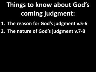 Things  to know  about God's coming judgment :