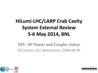 HiLumi -LHC/LARP Crab Cavity System External Review 5-6 May 2014, BNL