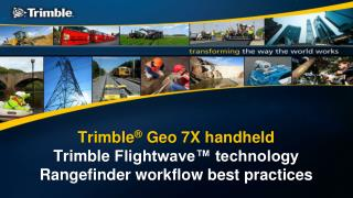 Trimble �  Geo 7X handheld Trimble Flightwave� technology Rangefinder workflow best practices