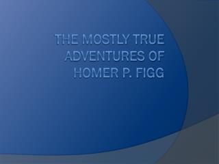 Ppt the mostly true adventures homer p figg powerpoint for Homer p figg